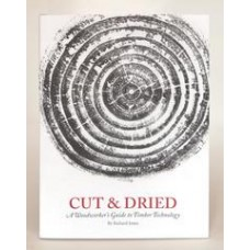 Cut & Dried: A Woodworker's Guide to Timber Technology